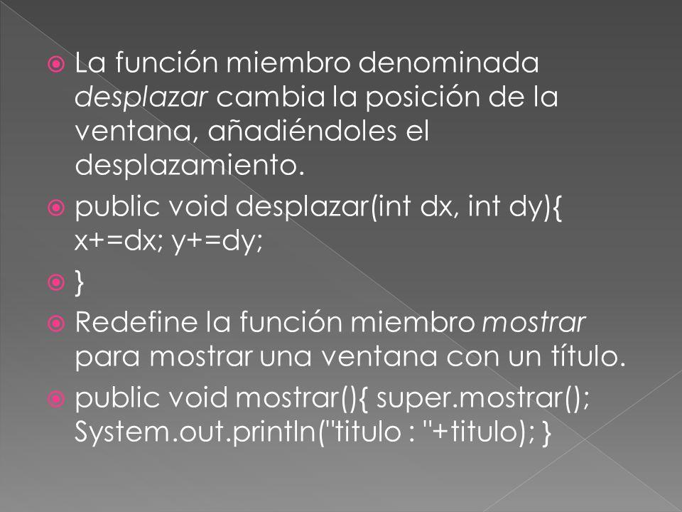 La función miembro denominada desplazar cambia la posición de la ventana, añadiéndoles el desplazamiento.