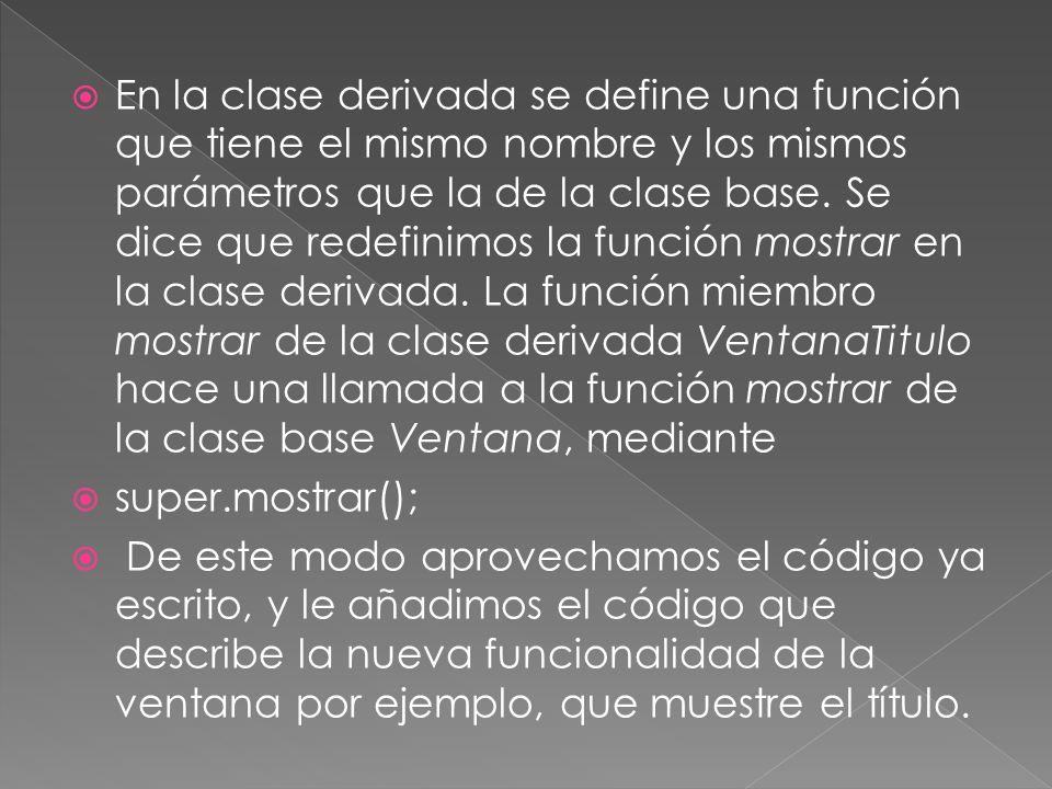 En la clase derivada se define una función que tiene el mismo nombre y los mismos parámetros que la de la clase base.