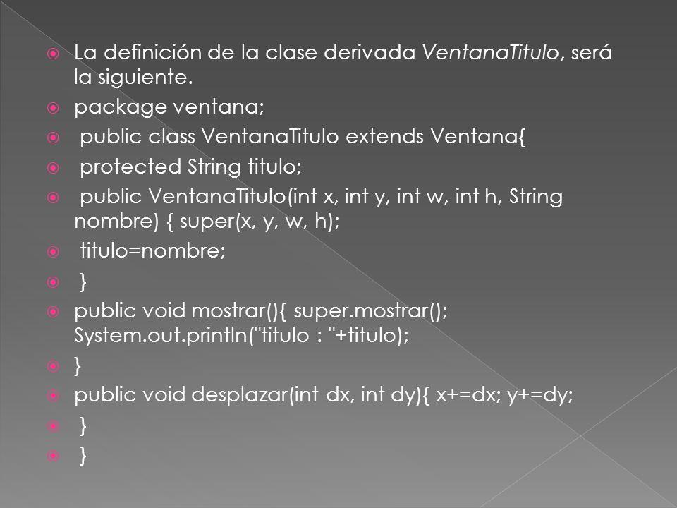La definición de la clase derivada VentanaTitulo, será la siguiente.