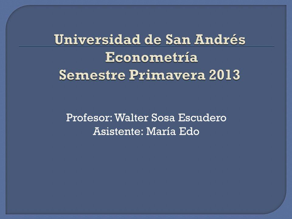 Profesor: Walter Sosa Escudero Asistente: María Edo