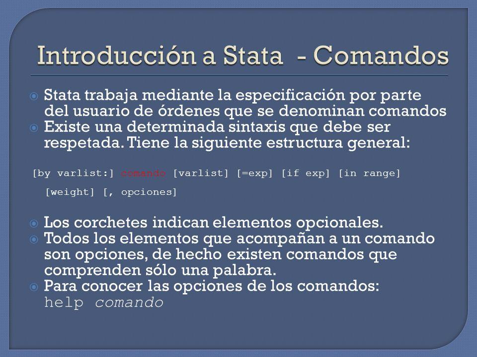 Stata trabaja mediante la especificación por parte del usuario de órdenes que se denominan comandos Existe una determinada sintaxis que debe ser respe