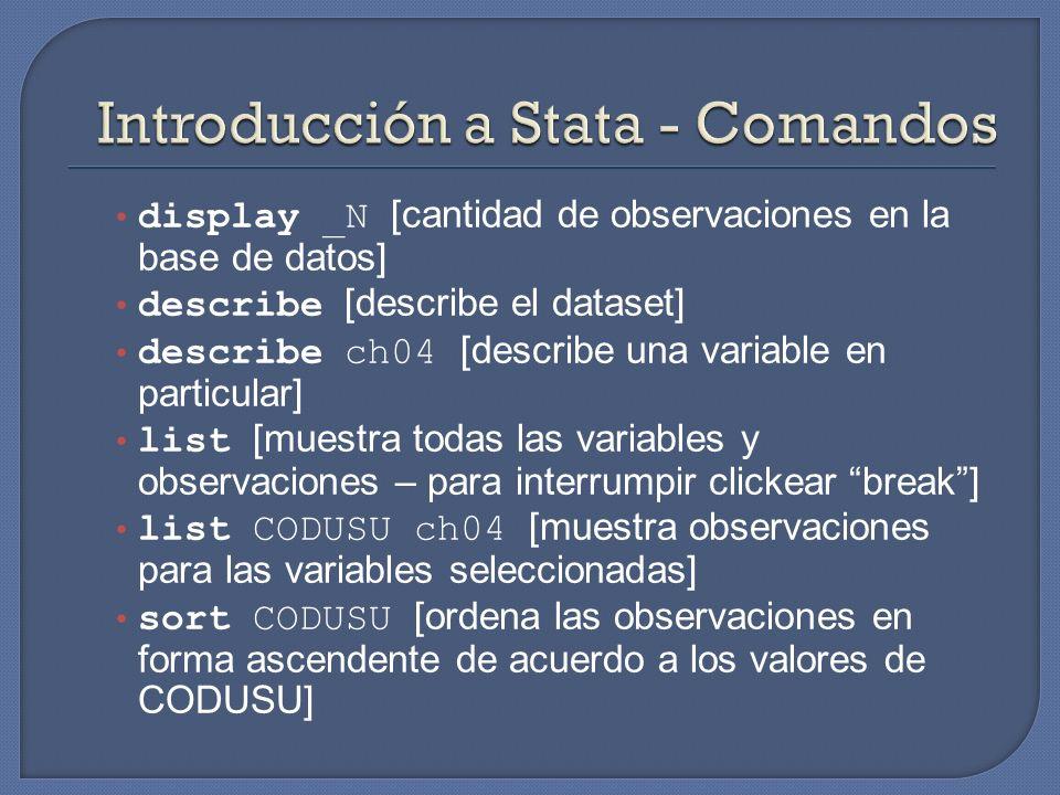display _N [cantidad de observaciones en la base de datos] describe [describe el dataset] describe ch04 [describe una variable en particular] list [mu