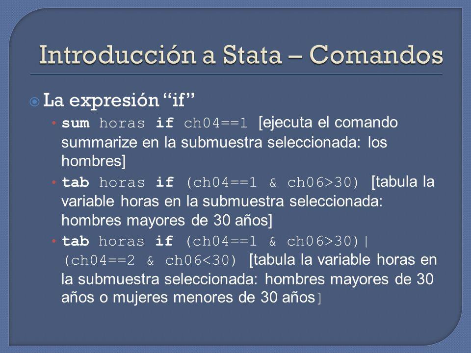 La expresión if sum horas if ch04==1 [ejecuta el comando summarize en la submuestra seleccionada: los hombres] tab horas if (ch04==1 & ch06>30) [tabul