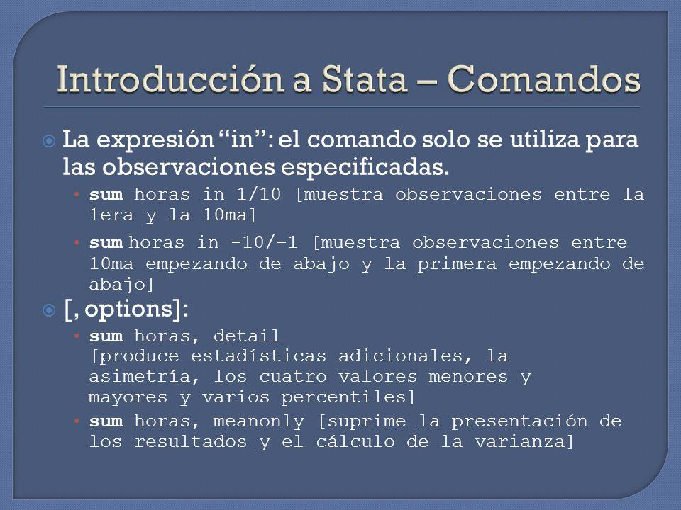 La expresión in: el comando solo se utiliza para las observaciones especificadas. sum horas in 1/10 [muestra observaciones entre la 1era y la 10ma] su