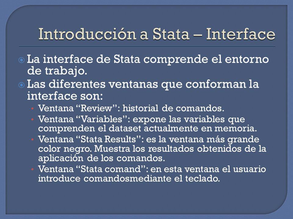 La interface de Stata comprende el entorno de trabajo. Las diferentes ventanas que conforman la interface son: Ventana Review: historial de comandos.