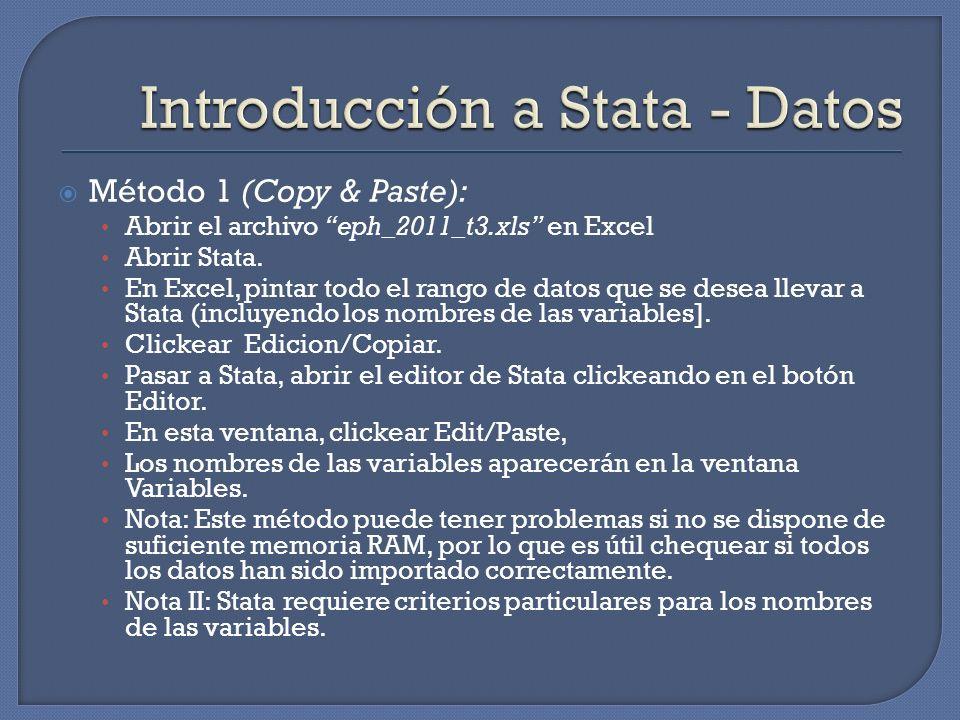 Método 1 (Copy & Paste): Abrir el archivo eph_2011_t3.xls en Excel Abrir Stata. En Excel, pintar todo el rango de datos que se desea llevar a Stata (i