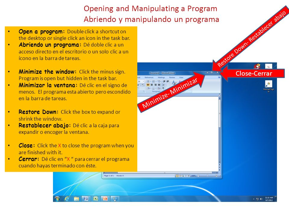 Opening and Manipulating a Program Abriendo y manipulando un programa Minimize- Minimizar Open a program: Double click a shortcut on the desktop or single click an icon in the task bar.