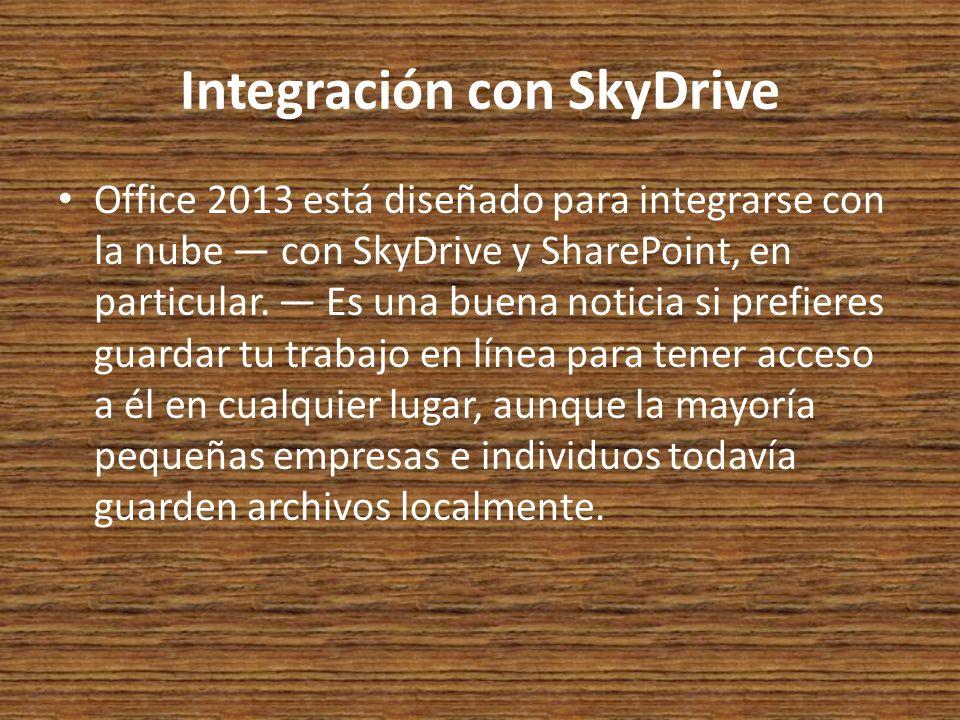 Integración con SkyDrive Office 2013 está diseñado para integrarse con la nube con SkyDrive y SharePoint, en particular.