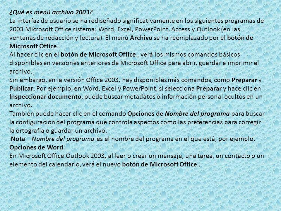 ¿Qué es menú archivo 2003? La interfaz de usuario se ha rediseñado significativamente en los siguientes programas de 2003 Microsoft Office sistema: Wo