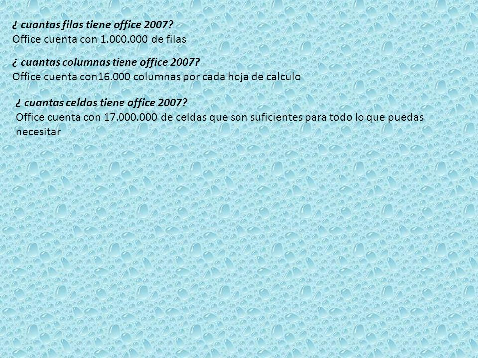 ¿ cuantas filas tiene office 2007? Office cuenta con 1.000.000 de filas ¿ cuantas columnas tiene office 2007? Office cuenta con16.000 columnas por cad