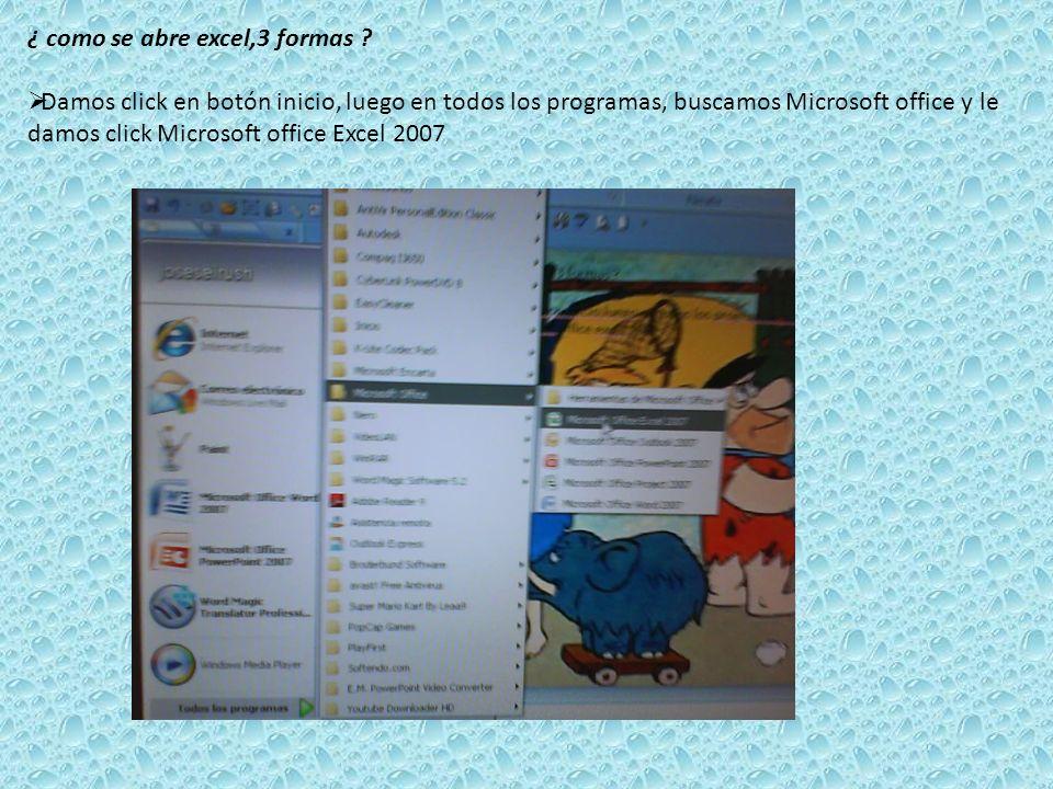 ¿ como se abre excel,3 formas ? Damos click en botón inicio, luego en todos los programas, buscamos Microsoft office y le damos click Microsoft office