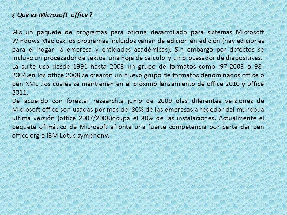 ¿ Que es Microsoft office ? Es un paquete de programas para oficina desarrollado para sistemas Microsoft Windows Mac osx.los programas incluidos varía