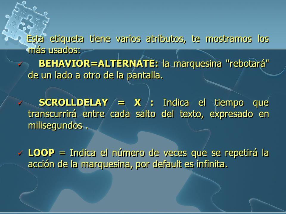 Esta etiqueta tiene varios atributos, te mostramos los más usados: BEHAVIOR=ALTERNATE: la marquesina
