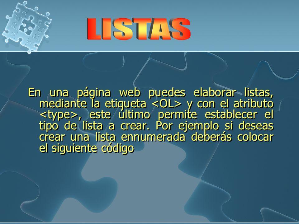En una página web puedes elaborar listas, mediante la etiqueta y con el atributo, este último permite establecer el tipo de lista a crear. Por ejemplo