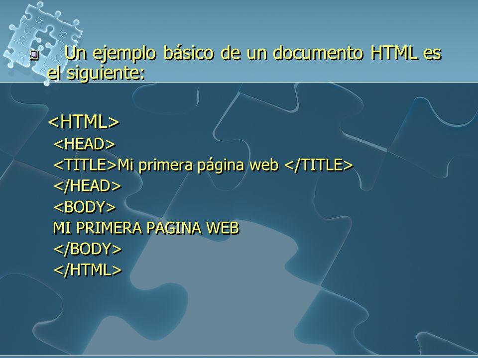 Un ejemplo básico de un documento HTML es el siguiente: Mi primera página web MI PRIMERA PAGINA WEB Un ejemplo básico de un documento HTML es el sigui