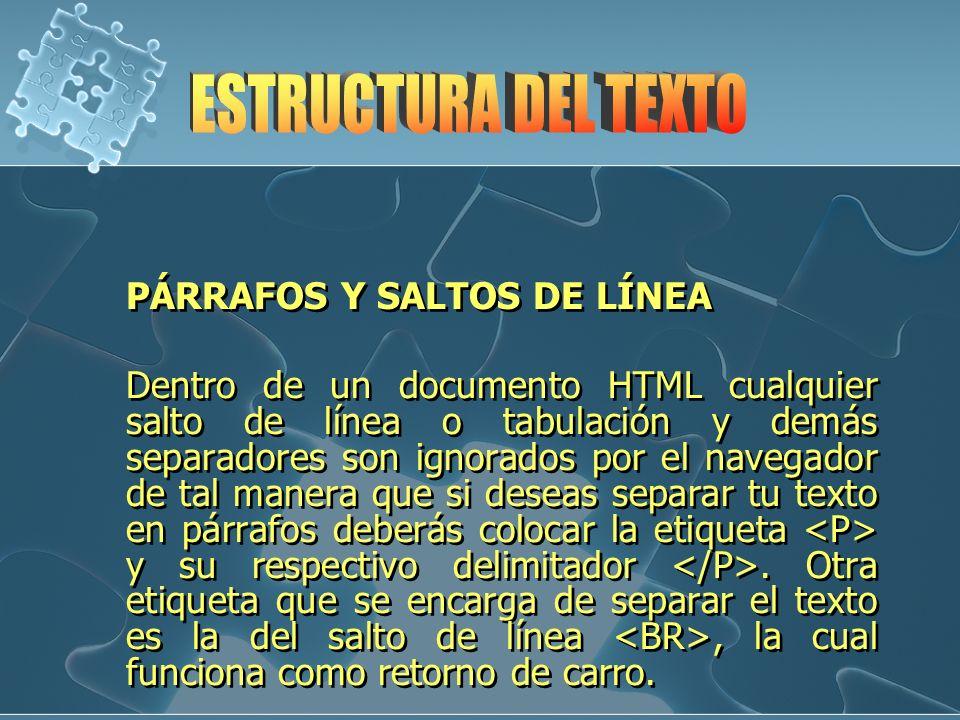 PÁRRAFOS Y SALTOS DE LÍNEA Dentro de un documento HTML cualquier salto de línea o tabulación y demás separadores son ignorados por el navegador de tal