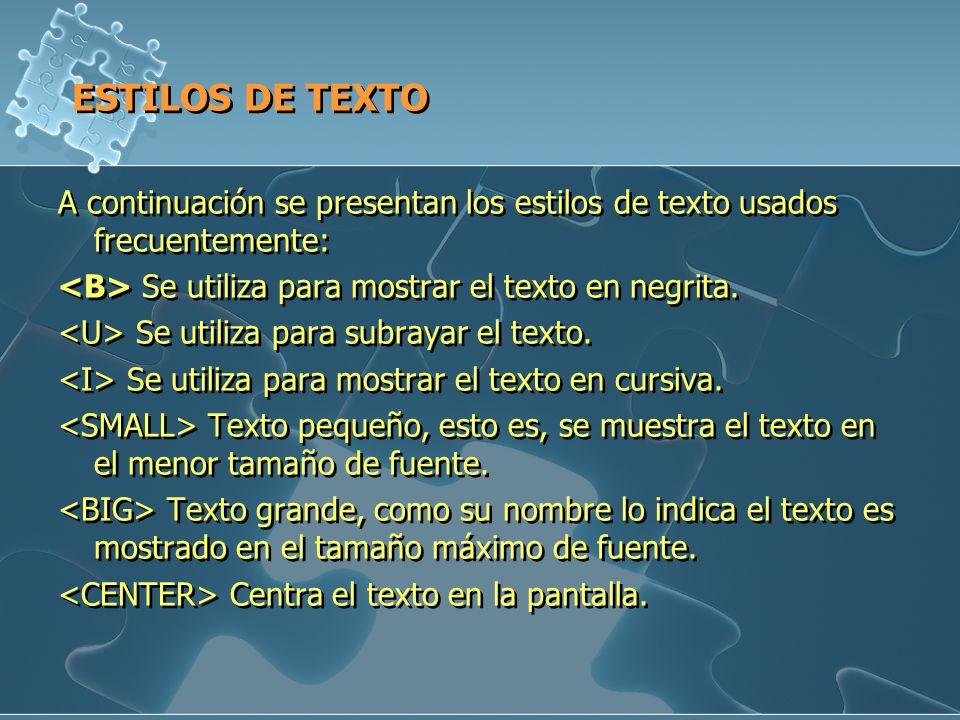 ESTILOS DE TEXTO A continuación se presentan los estilos de texto usados frecuentemente: Se utiliza para mostrar el texto en negrita. Se utiliza para