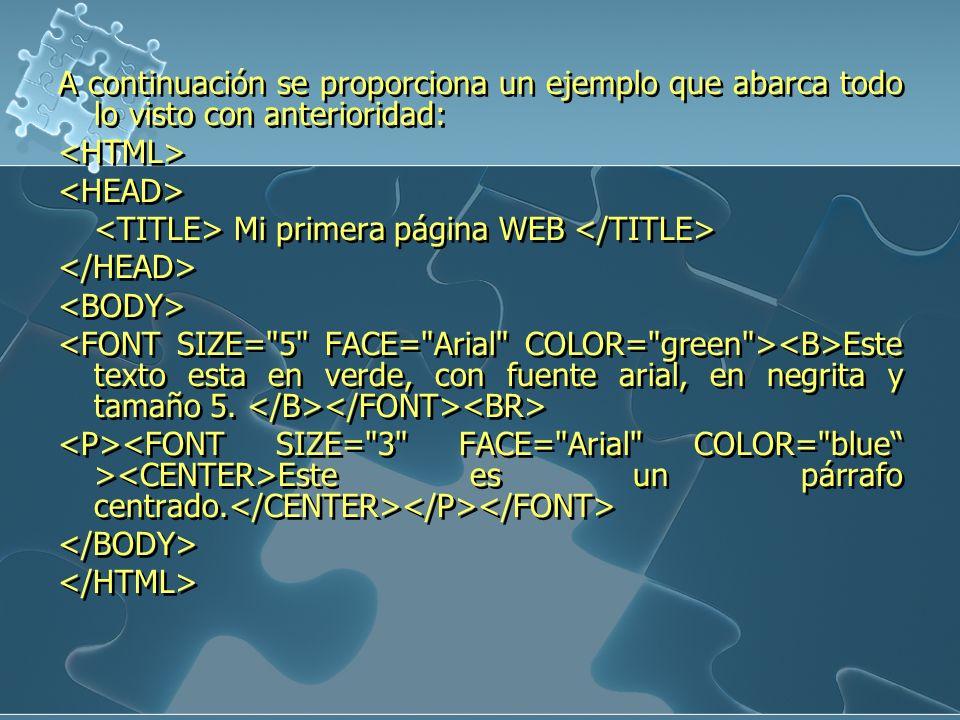 A continuación se proporciona un ejemplo que abarca todo lo visto con anterioridad: Mi primera página WEB Este texto esta en verde, con fuente arial,