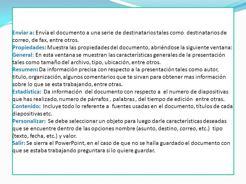 Enviar a: Envía el documento a una serie de destinatarios tales como destinatarios de correo, de fax, entre otros. Propiedades: Muestra las propiedade