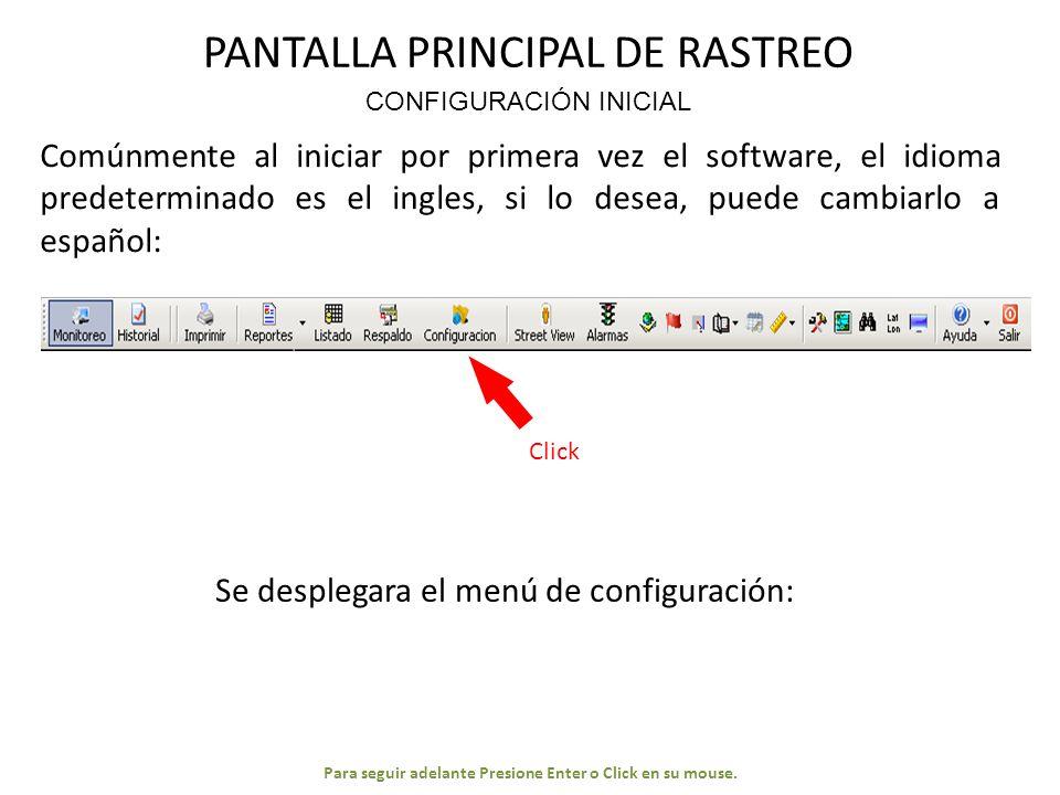 PANTALLA PRINCIPAL DE RASTREO Para seguir adelante Presione Enter o Click en su mouse.