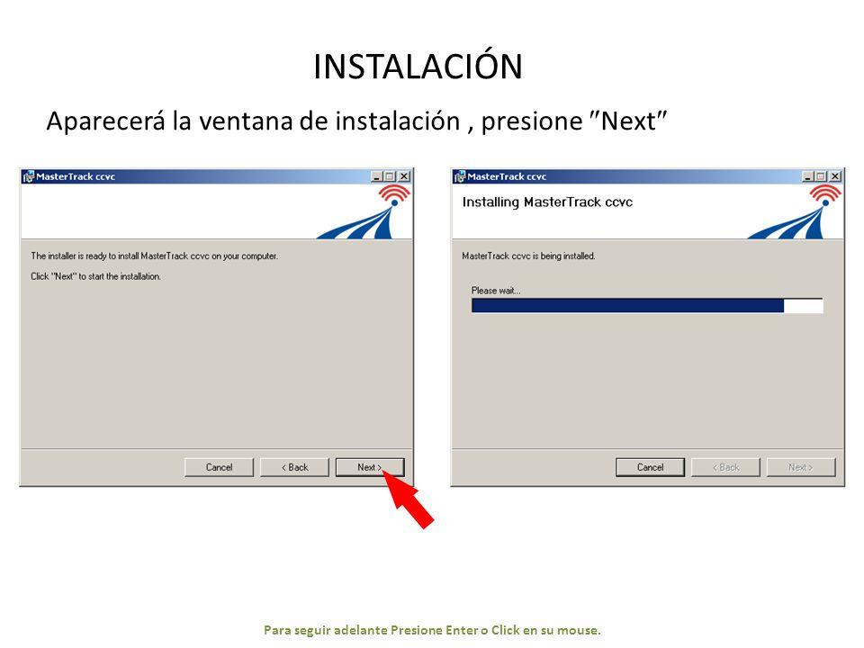 INSTALACIÓN Aparecerá la ventana de instalación, presione Next Para seguir adelante Presione Enter o Click en su mouse.