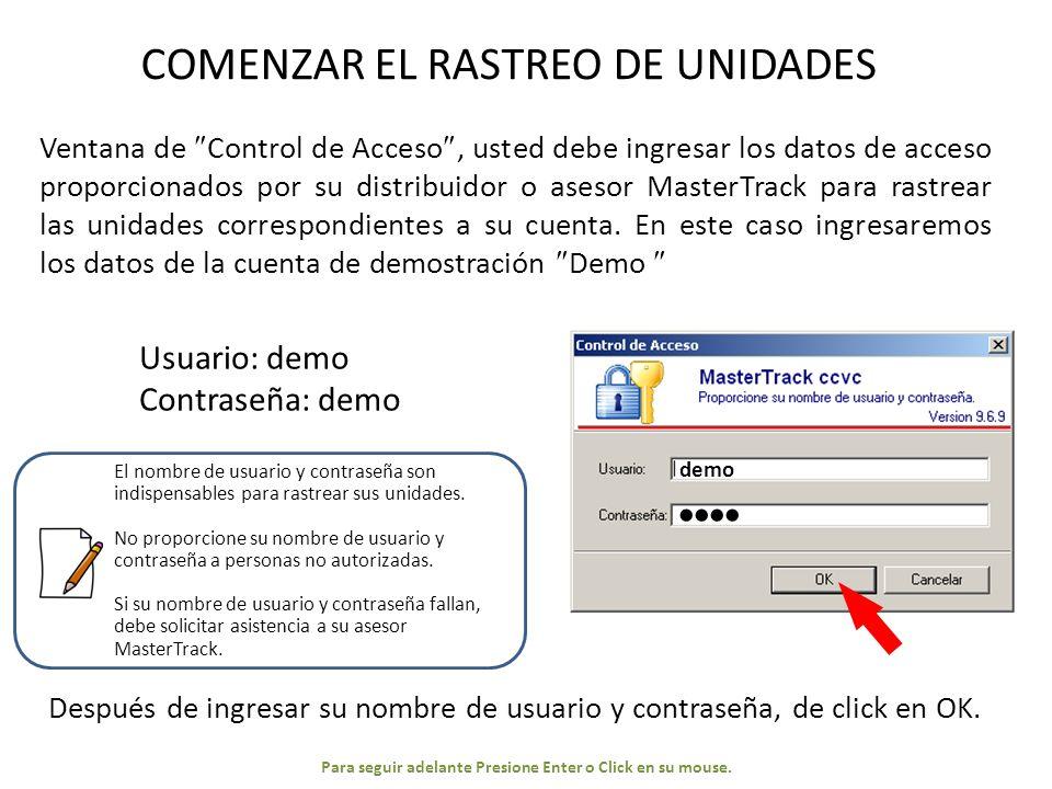 COMENZAR EL RASTREO DE UNIDADES Ventana de Control de Acceso, usted debe ingresar los datos de acceso proporcionados por su distribuidor o asesor MasterTrack para rastrear las unidades correspondientes a su cuenta.