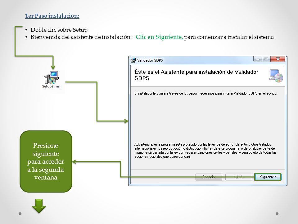 1er Paso instalación: Doble clic sobre Setup Bienvenida del asistente de instalación : Clic en Siguiente, para comenzar a instalar el sistema Presione