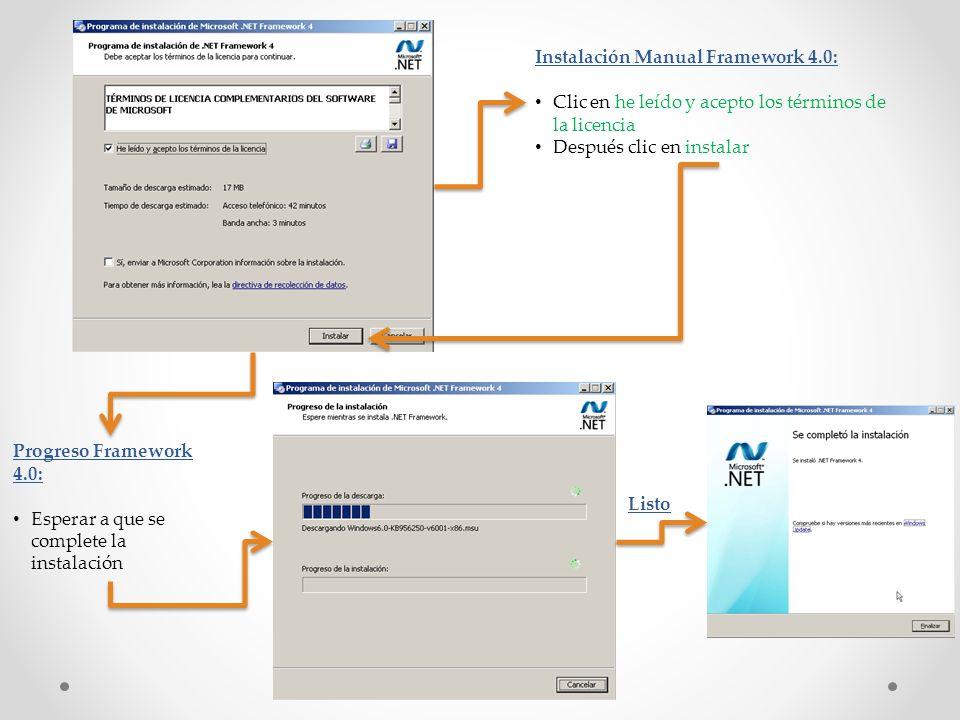 Instalación Manual Framework 4.0: Clic en he leído y acepto los términos de la licencia Después clic en instalar Progreso Framework 4.0: Esperar a que