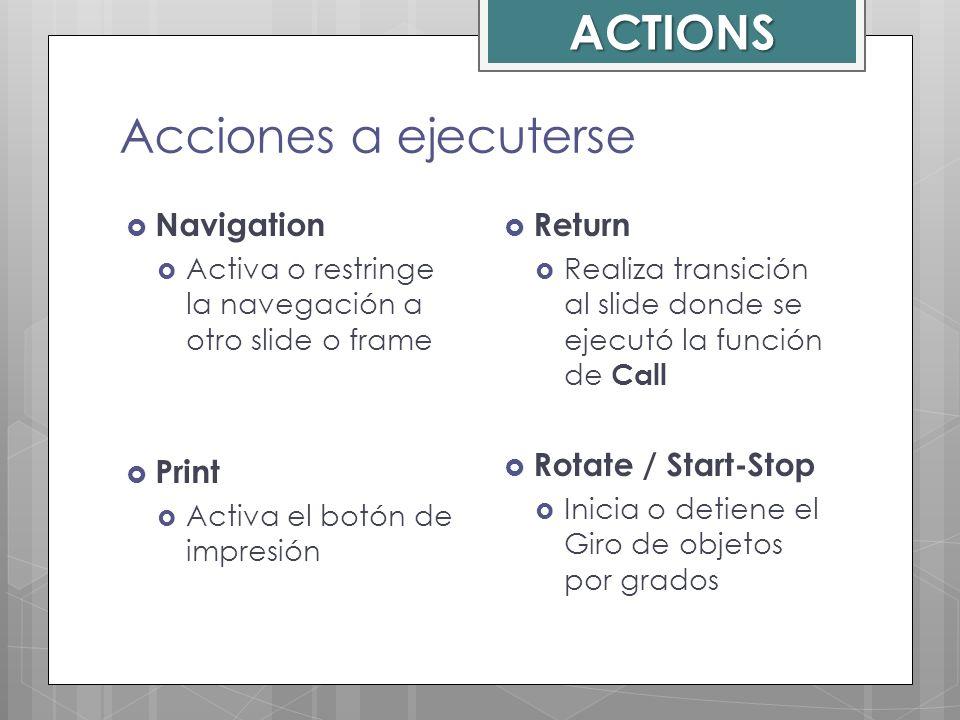 Acciones a ejecuterse Navigation Activa o restringe la navegación a otro slide o frame Print Activa el botón de impresión Return Realiza transición al