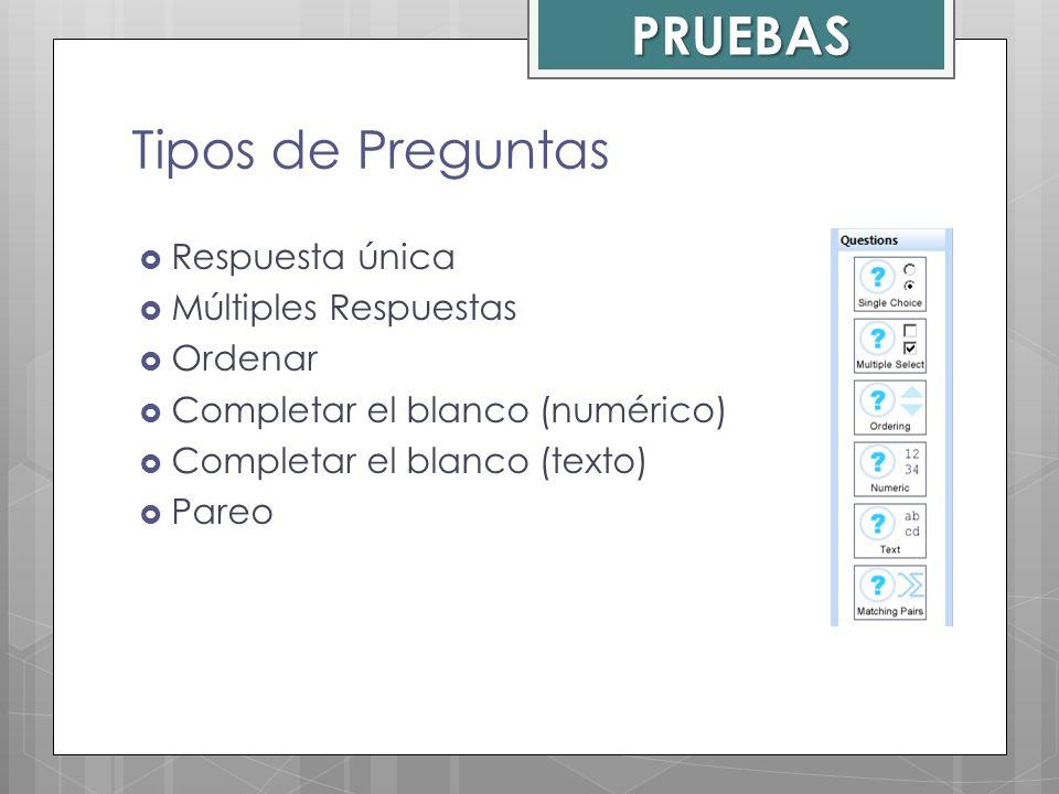 Tipos de Preguntas Respuesta única Múltiples Respuestas Ordenar Completar el blanco (numérico) Completar el blanco (texto) Pareo PRUEBAS