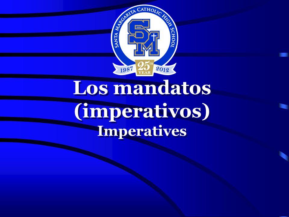 Los mandatos (imperativos) Imperatives Los mandatos (imperativos) Imperatives
