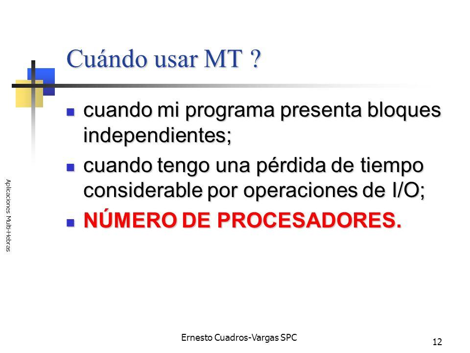 Ernesto Cuadros-Vargas SPC Aplicaciones Multi-Hebras 12 Cuándo usar MT ? cuando mi programa presenta bloques independientes; cuando mi programa presen