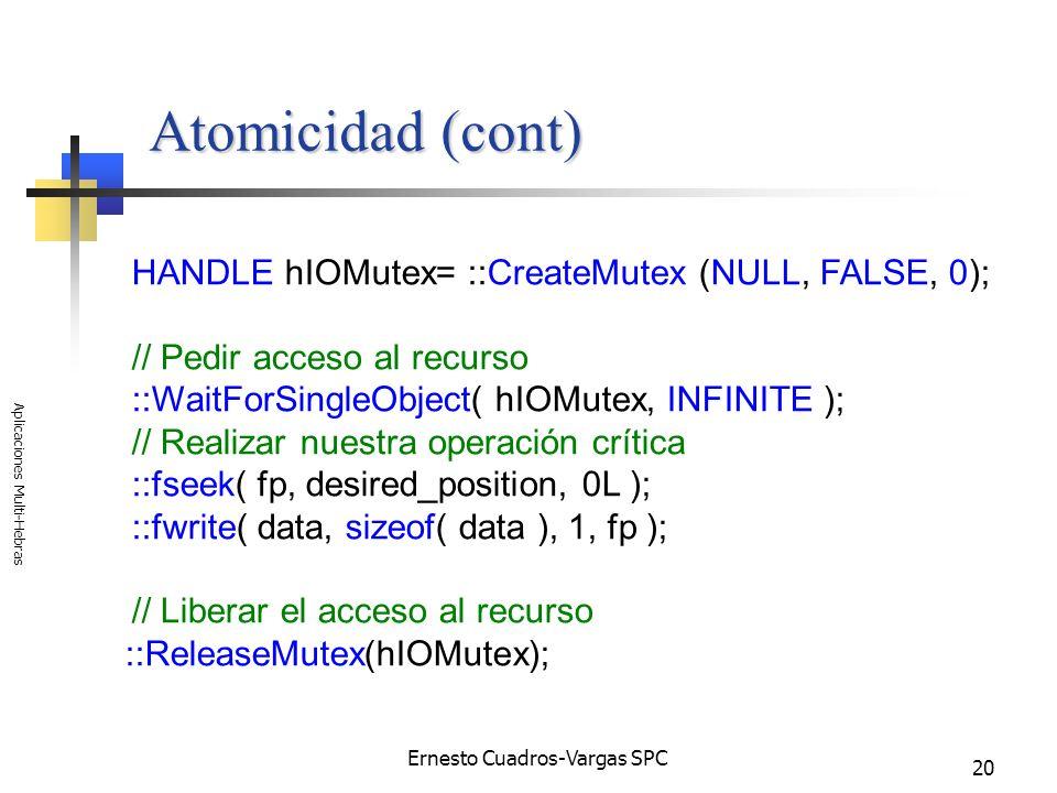 Ernesto Cuadros-Vargas SPC Aplicaciones Multi-Hebras 20 Atomicidad (cont) HANDLE hIOMutex= ::CreateMutex (NULL, FALSE, 0); // Pedir acceso al recurso