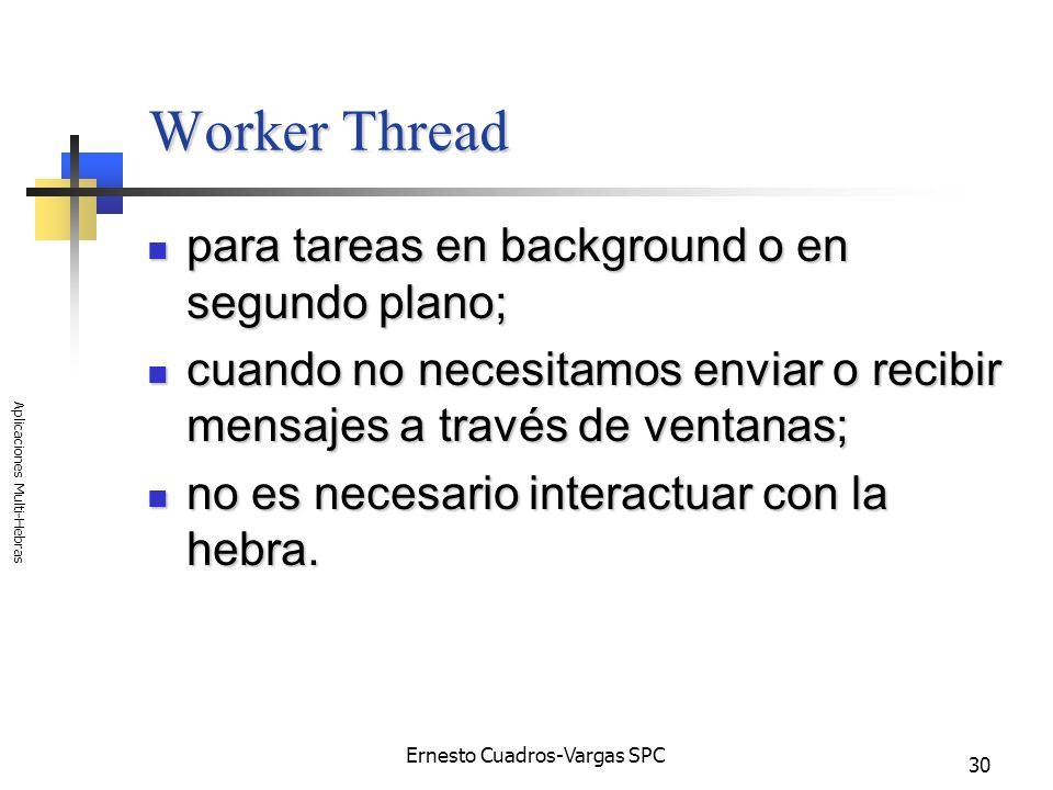 Ernesto Cuadros-Vargas SPC Aplicaciones Multi-Hebras 30 Worker Thread para tareas en background o en segundo plano; para tareas en background o en seg