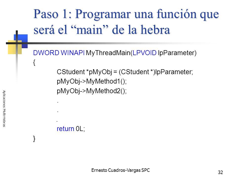 Ernesto Cuadros-Vargas SPC Aplicaciones Multi-Hebras 32 Paso 1: Programar una función que será el main de la hebra DWORD WINAPI MyThreadMain(LPVOID lp