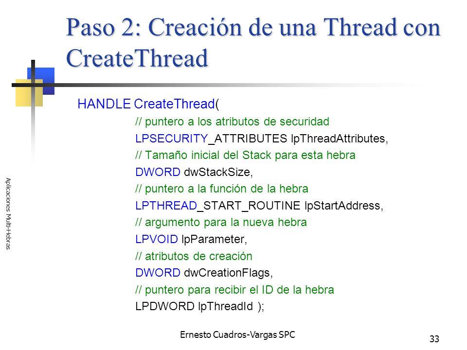Ernesto Cuadros-Vargas SPC Aplicaciones Multi-Hebras 33 Paso 2: Creación de una Thread con CreateThread HANDLE CreateThread( // puntero a los atributo