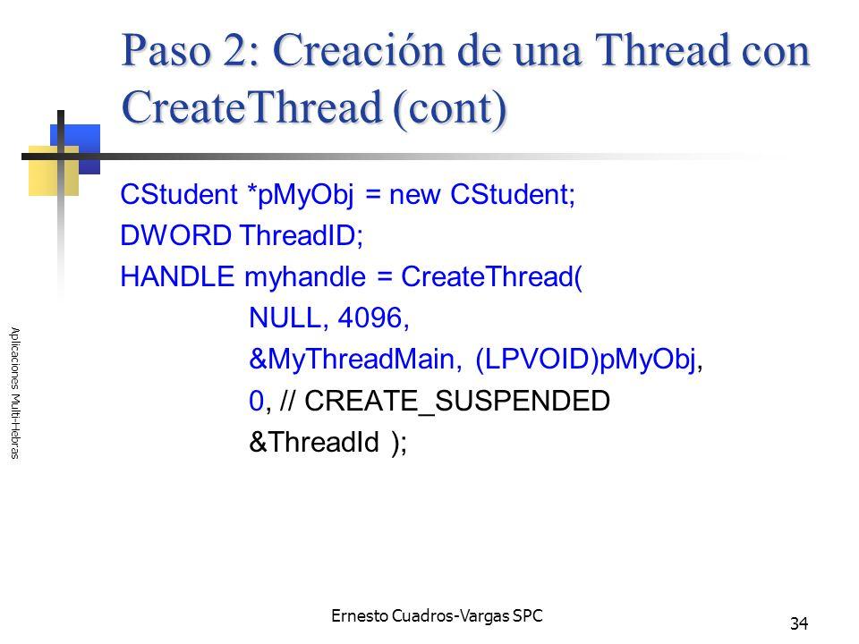 Ernesto Cuadros-Vargas SPC Aplicaciones Multi-Hebras 34 Paso 2: Creación de una Thread con CreateThread (cont) CStudent *pMyObj = new CStudent; DWORD