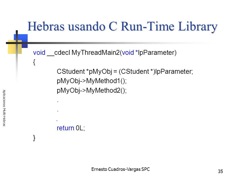 Ernesto Cuadros-Vargas SPC Aplicaciones Multi-Hebras 35 Hebras usando C Run-Time Library void __cdecl MyThreadMain2(void *lpParameter) { CStudent *pMy