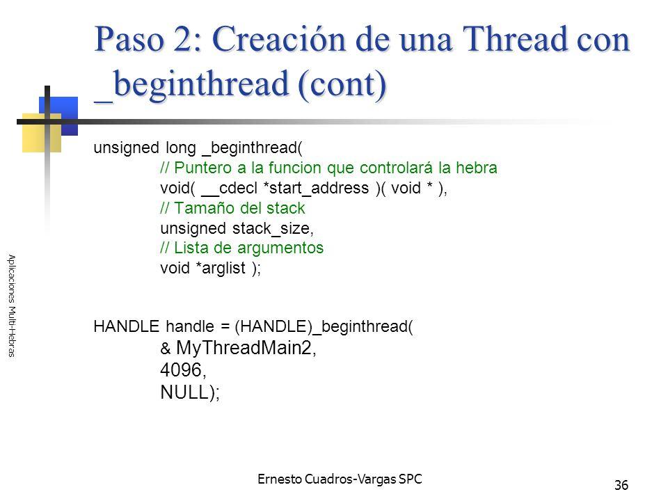 Ernesto Cuadros-Vargas SPC Aplicaciones Multi-Hebras 36 Paso 2: Creación de una Thread con _beginthread (cont) unsigned long _beginthread( // Puntero