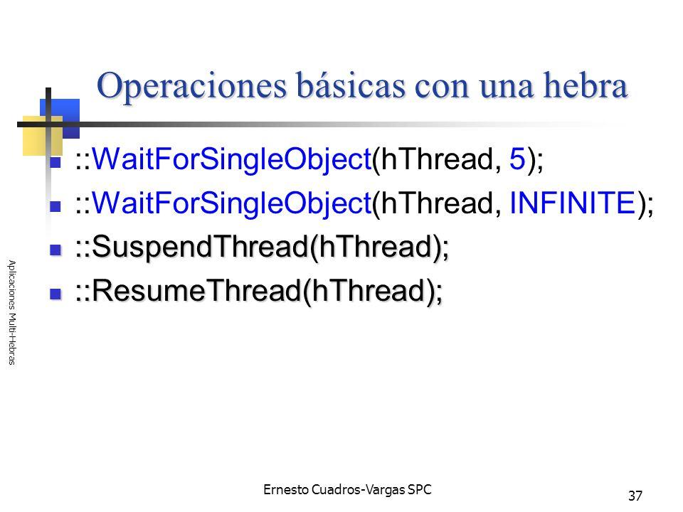 Ernesto Cuadros-Vargas SPC Aplicaciones Multi-Hebras 37 Operaciones básicas con una hebra ::WaitForSingleObject(hThread, 5); ::WaitForSingleObject(hTh