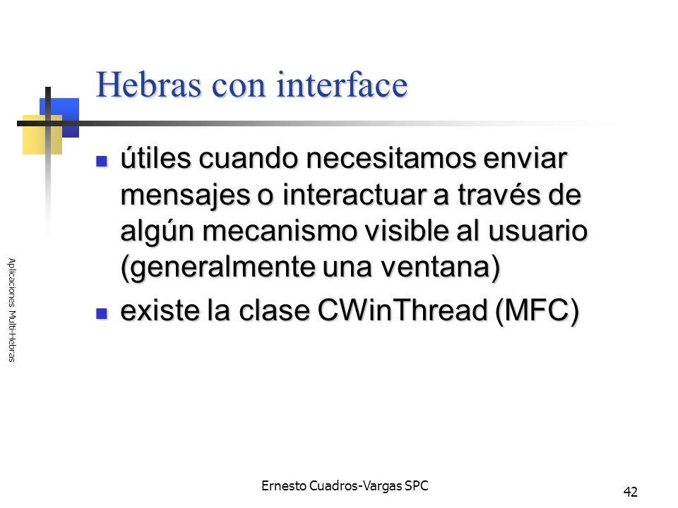 Ernesto Cuadros-Vargas SPC Aplicaciones Multi-Hebras 42 Hebras con interface útiles cuando necesitamos enviar mensajes o interactuar a través de algún