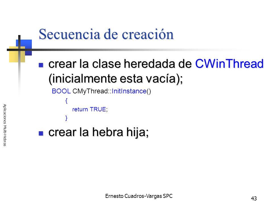 Ernesto Cuadros-Vargas SPC Aplicaciones Multi-Hebras 43 Secuencia de creación crear la clase heredada de CWinThread (inicialmente esta vacía); crear l
