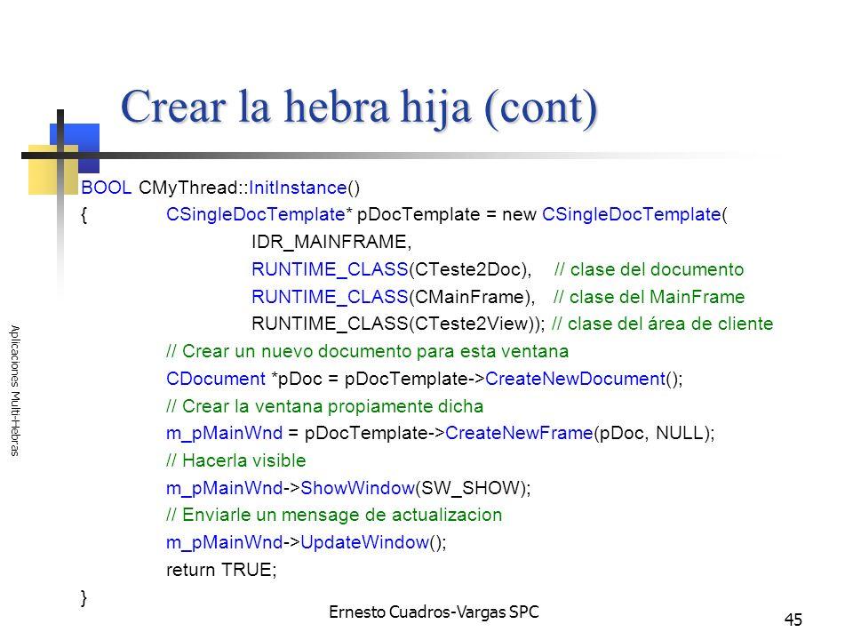 Ernesto Cuadros-Vargas SPC Aplicaciones Multi-Hebras 45 Crear la hebra hija (cont) BOOL CMyThread::InitInstance() {CSingleDocTemplate* pDocTemplate =