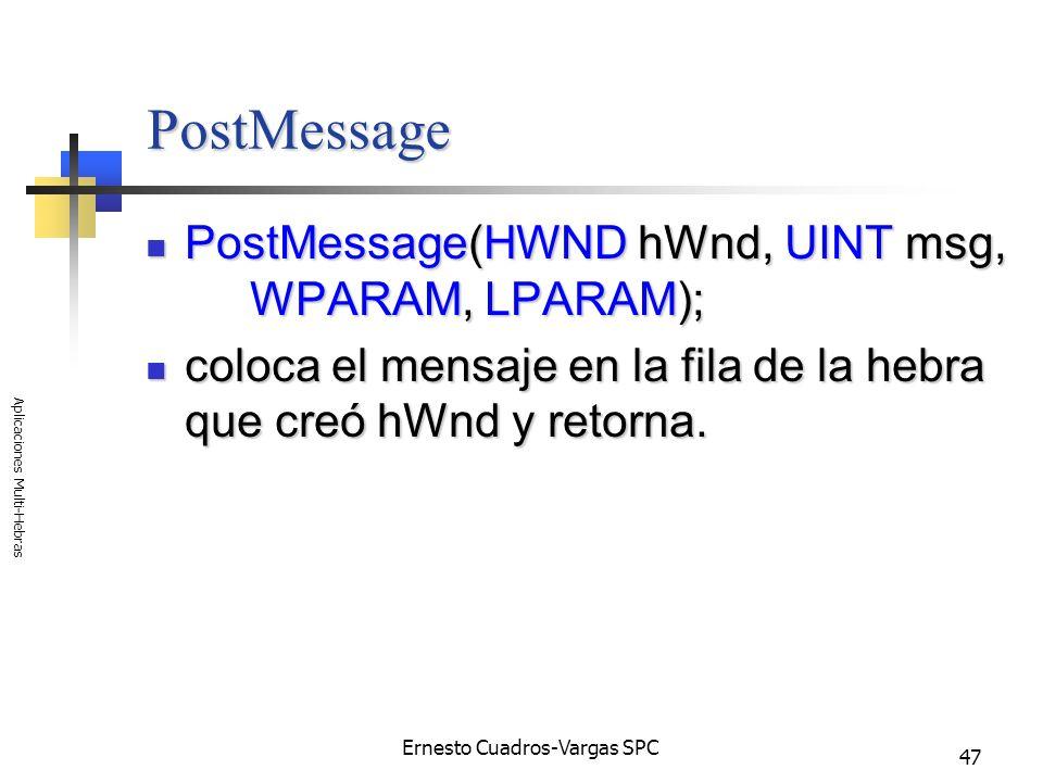 Ernesto Cuadros-Vargas SPC Aplicaciones Multi-Hebras 47 PostMessage PostMessage(HWND hWnd, UINT msg, WPARAM, LPARAM); PostMessage(HWND hWnd, UINT msg,