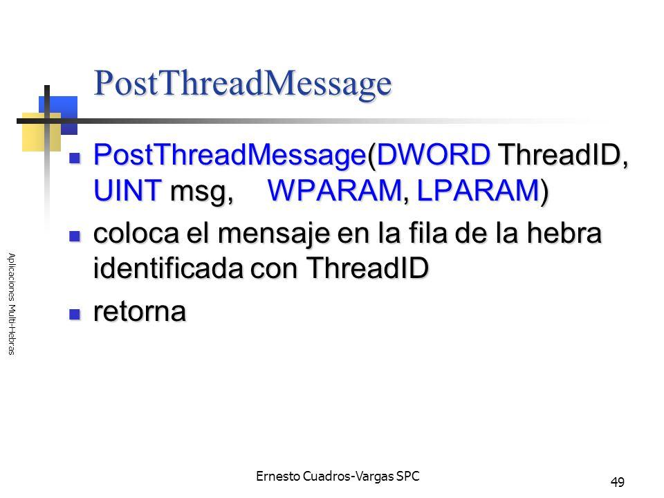 Ernesto Cuadros-Vargas SPC Aplicaciones Multi-Hebras 49 PostThreadMessage PostThreadMessage(DWORD ThreadID, UINT msg, WPARAM, LPARAM) PostThreadMessag