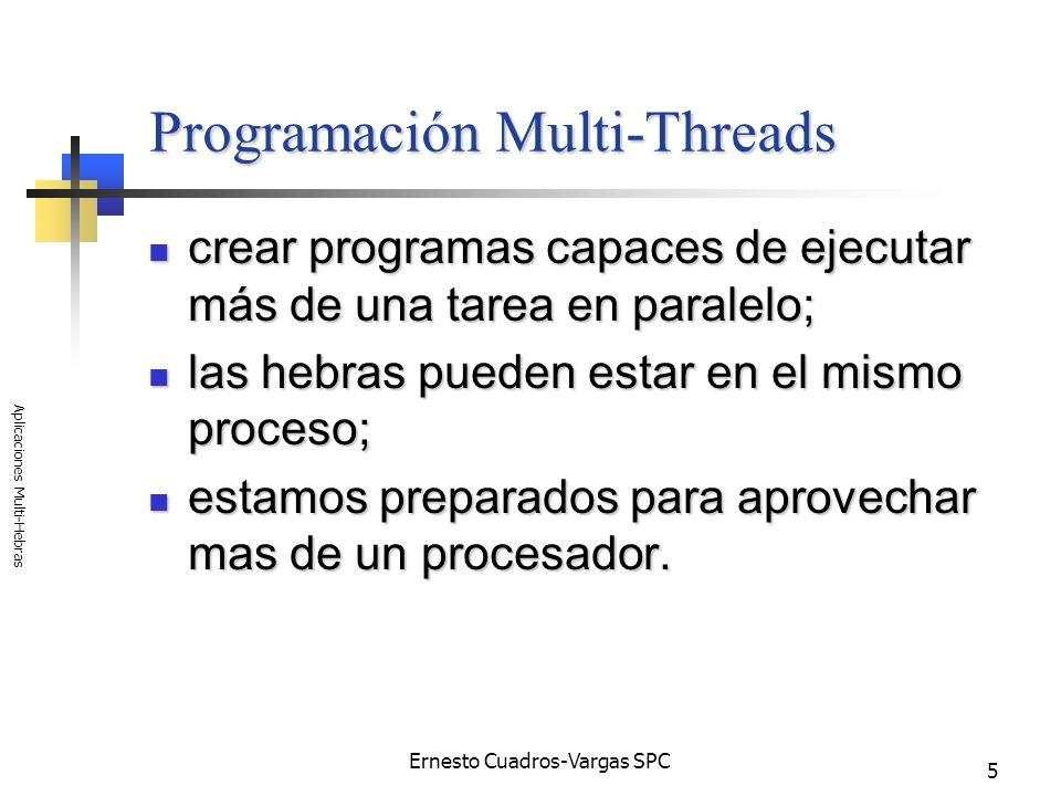 Ernesto Cuadros-Vargas SPC Aplicaciones Multi-Hebras 5 Programación Multi-Threads crear programas capaces de ejecutar más de una tarea en paralelo; cr