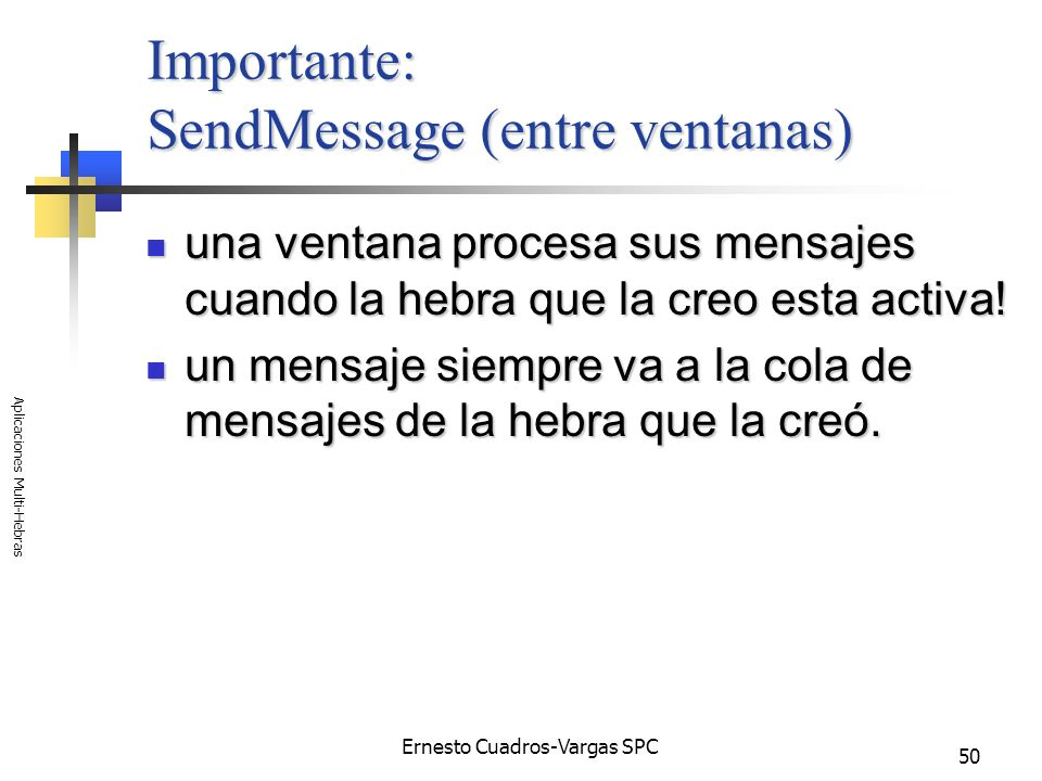 Ernesto Cuadros-Vargas SPC Aplicaciones Multi-Hebras 50 Importante: SendMessage (entre ventanas) una ventana procesa sus mensajes cuando la hebra que