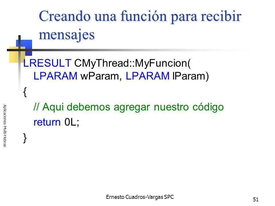 Ernesto Cuadros-Vargas SPC Aplicaciones Multi-Hebras 51 Creando una función para recibir mensajes LRESULT CMyThread::MyFuncion( LPARAM wParam, LPARAM