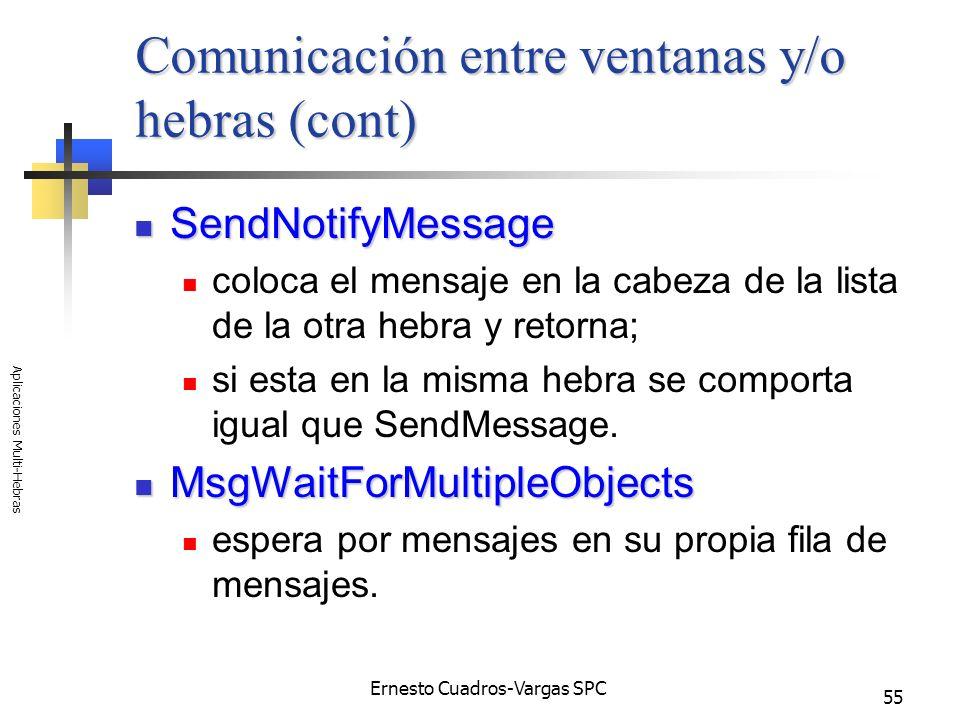 Ernesto Cuadros-Vargas SPC Aplicaciones Multi-Hebras 55 Comunicación entre ventanas y/o hebras (cont) SendNotifyMessage SendNotifyMessage coloca el me