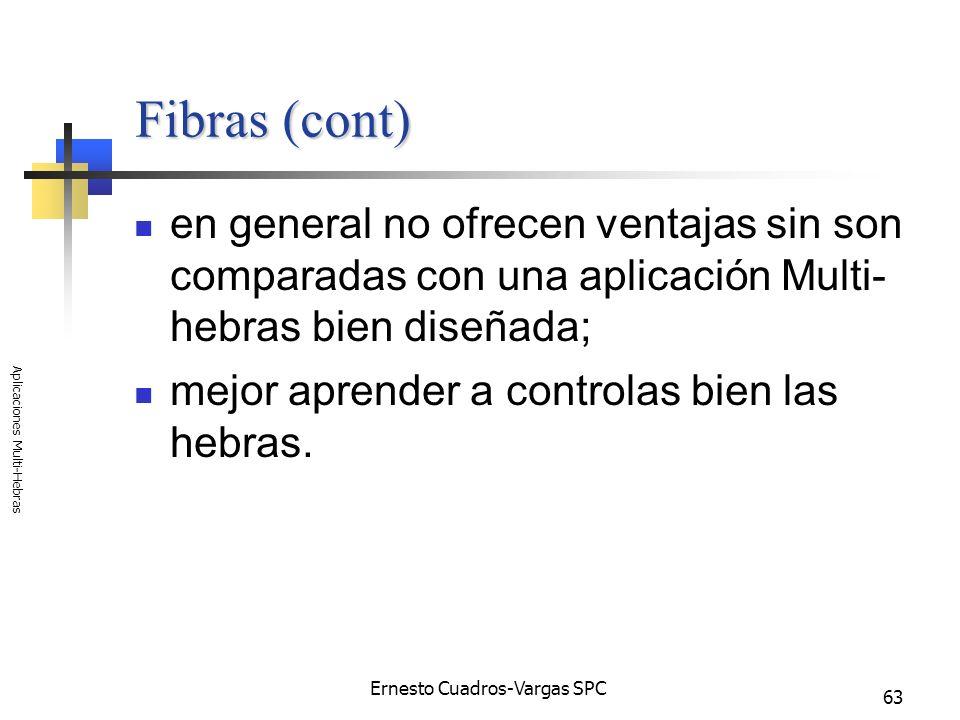 Ernesto Cuadros-Vargas SPC Aplicaciones Multi-Hebras 63 Fibras (cont) en general no ofrecen ventajas sin son comparadas con una aplicación Multi- hebr